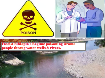 Fascist Ethiopia's regime poisoning Oromo people through water wells and rivers. Report of 17 July 2016