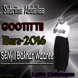 Sabriinaa Abdallaa Gootittii Oromoo bara 2016 Sanyi Bakar Waaree